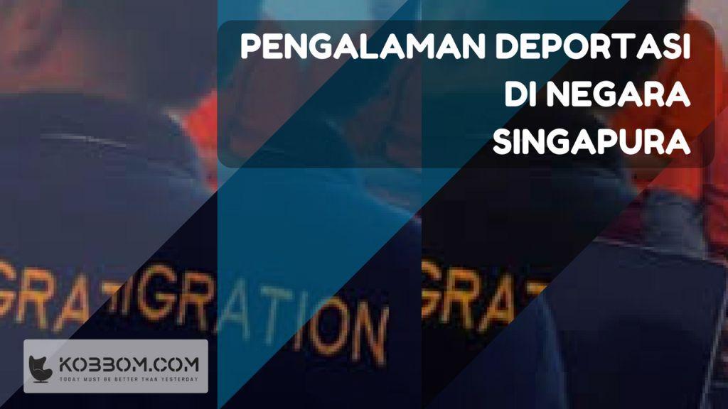 Pengalaman pertama deportasi di Singapura