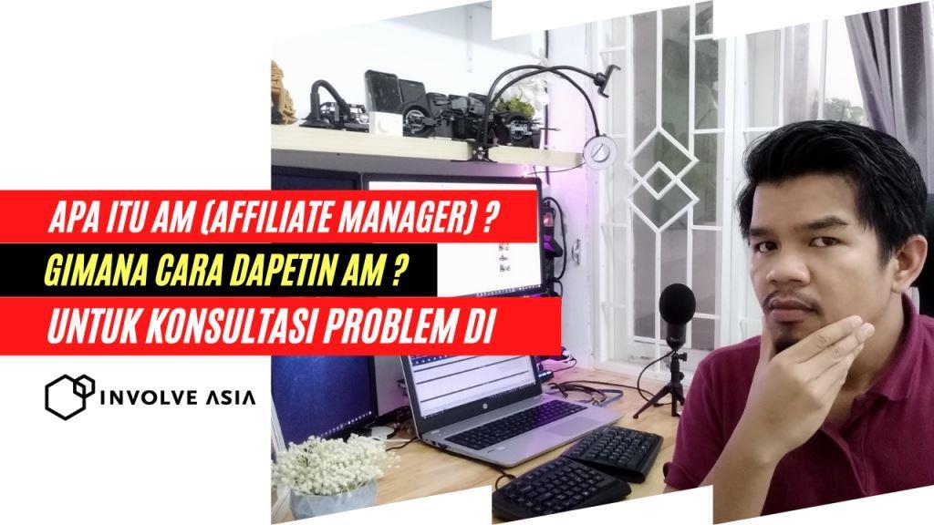 Apa itu AM (Affiliate Manager) dan Bagaimana cara mendapatkan AM Orang Indonesia sebagai tempat bertanya dan curhat.